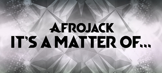 "Afrojack Releases Exclusive ""It's A Matter Of..."" EP"
