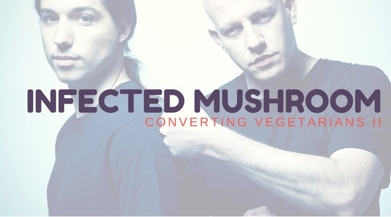 Infected Mushroom Announce Converting Vegetarians II LP
