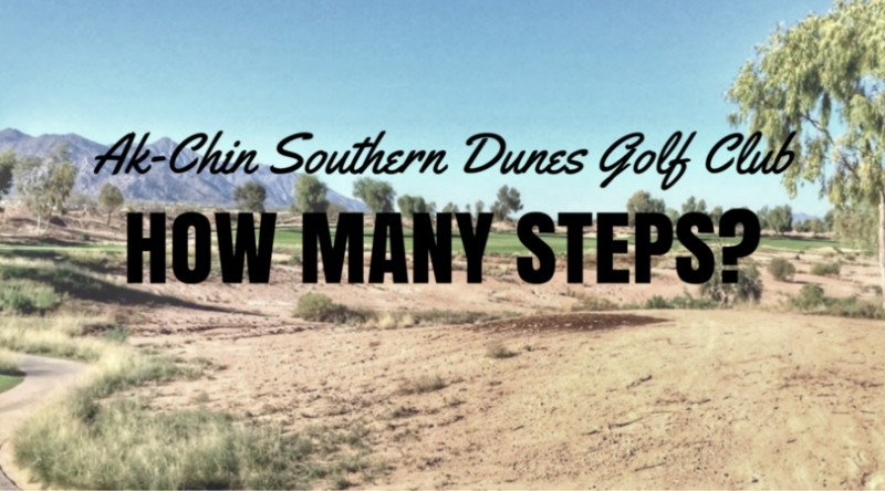 Ak-Chin Southern Dunes Golf Club: How many steps?