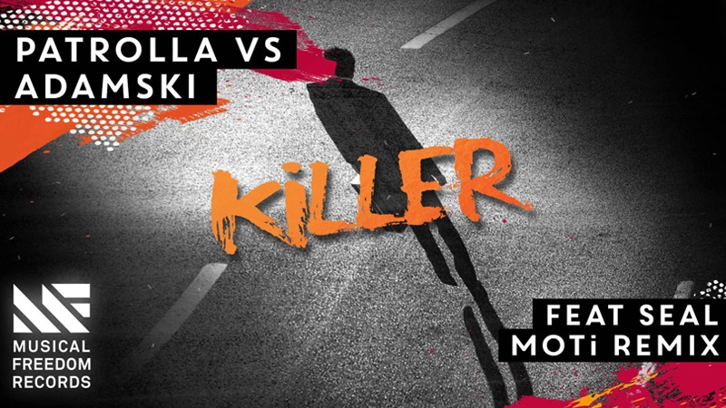 "Patrolla vs. Adamski feat. Seal ""Killer"" (MOTi Remix) Out Now on Musical Freedom"