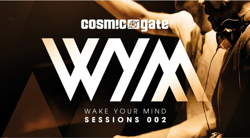 "Cosmic Gate ""Wake Your Mind Sessions 002"" Out Now via WYM Records / Black Hole Recordings"