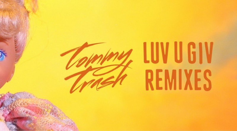 "Tommy Trash shares ""Luv U Giv"" Remixes"