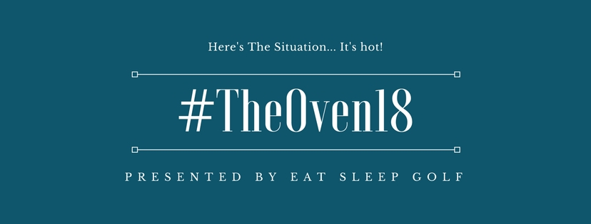 #TheOven18 presented by Eat Sleep Golf