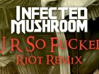 "RIOT Reworks Infected Mushroom's Classic ""U R So Fucked"""