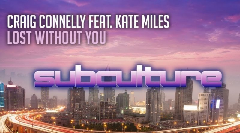 """Craig Connelly Featuring Kate Miles Releases """"Lost Without You"""" on Subculture Records"""